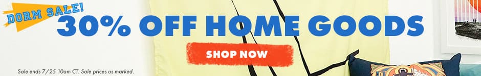 Dorm sale! 30% off home goods. Shop now. Sale ends 7/25 10AM CT. Sale prices as marked.