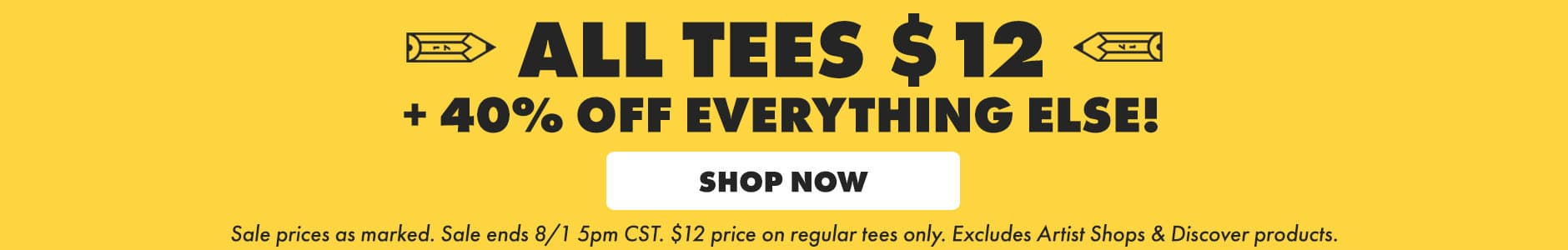 All tees $12 + 40% off everything else! Shop now. Sale prices as marked. Sale ends 8/1 at 5PM CST. Sale price on regular tees only. Excludes Artist Shops and Discover products.