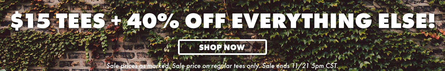 $15 Tees + 40% off everything else! Shop now. Sale prices as marked. Sale price on regular tees only.