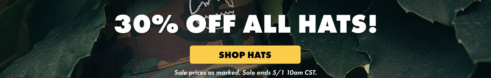 30% off all hats! Shop hats. Sale prices as marked. Sale ends 5/1 10am CST.
