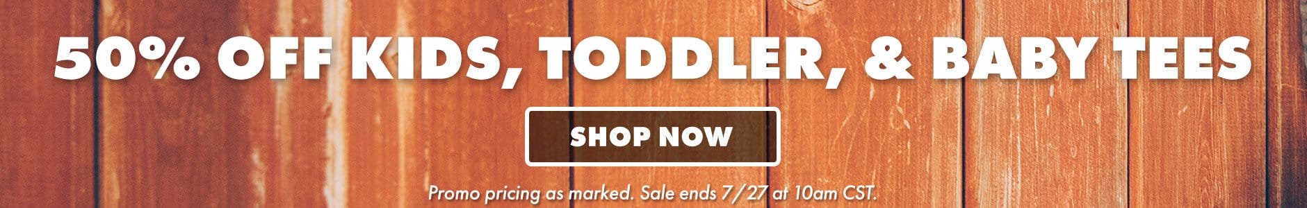 50% off kids, toddler, & baby tees. Shop now. Promo pricing as marked. Sale ends 7/27 at 10am CST.