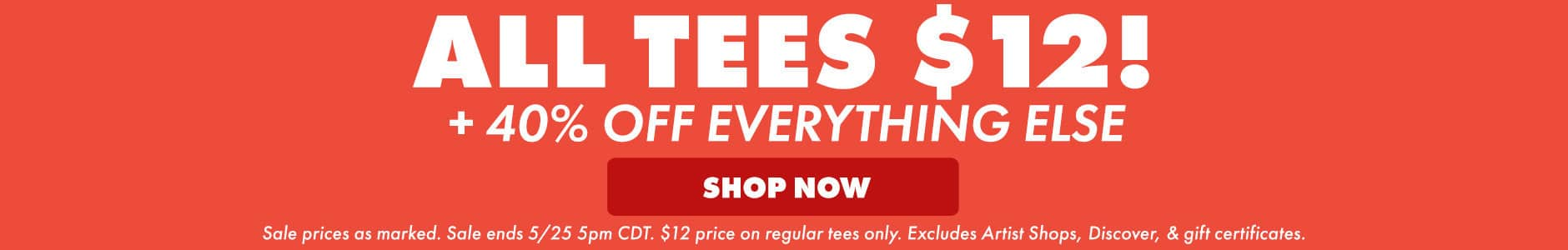 $12 Tees and 40% off Everything Else!