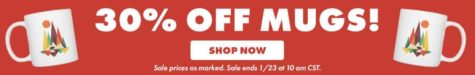 30% off mugs! Shop now. Sale prices as marked. Sale ends 1/23 at 10AM CST.
