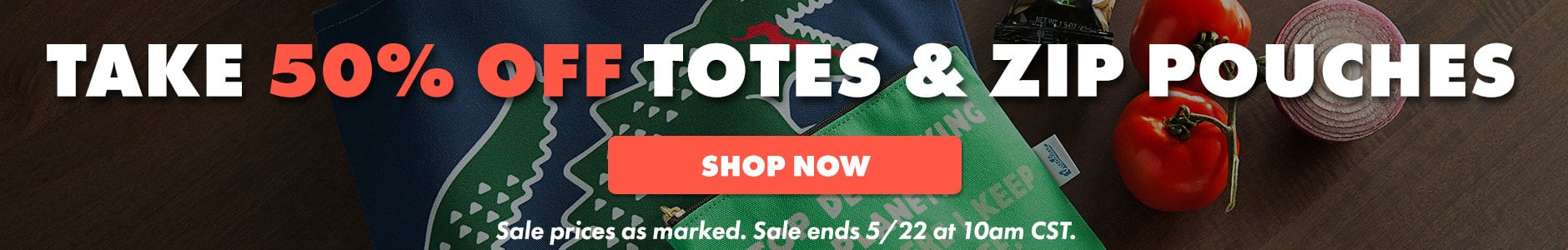 Take 50% off totes & zip pouches. Shop now. Sale prices as marked. Sale ends 5/22 at 10am CST.