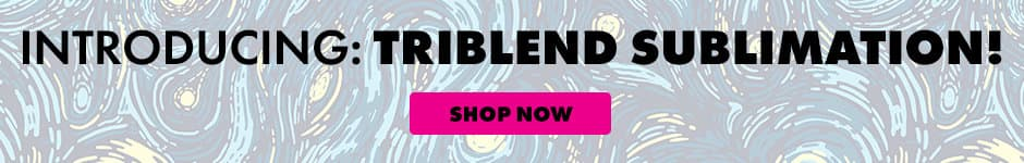 Introducing: Triblend Sublimation! Shop now.