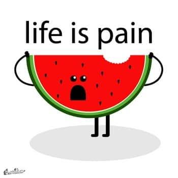 Life is Pain Watermalon