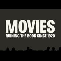 Movies: Ruining the Book Since 1920 - small view