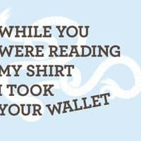 While you were reading my shirt I took your wallet. - small view