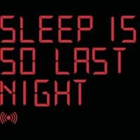 Sleep is so last night - small view