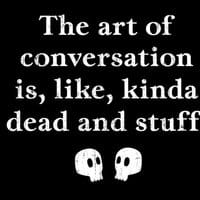 The Art of Conversation Is, Like, Kinda Dead and Stuff. - small view