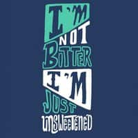 I'm not bitter I'm just unsweetened - small view