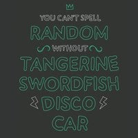 You can't spell random without tangerine swordfish disco car - small view
