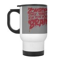 Zombies only want you for your brain - travel-mug-with-handle - small view