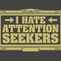 I hate attention seekers - small view