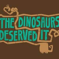 The dinosaurs deserved it - small view