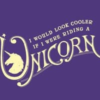 I would look cooler if I were riding a unicorn. - small view