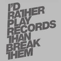 I'd rather play records than break them. - small view