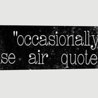 I 'occasionally' use air quotes. - small view