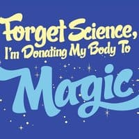 Forget science, I'm donating my body to magic - small view