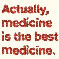 Actually, medicine is the best medicine. - small view