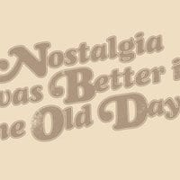 Nostalgia was better in the old days. - small view