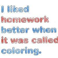 I liked homework better when it was called coloring. - small view
