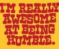 I'm really awesome at being humble. - small view