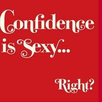 Confidence is sexy... Right? - small view