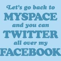 Let's go back to Myspace and you can Twitter all over my Facebook - small view