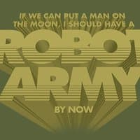 If We Can Put a Man on the Moon, I Should Have a Robot Army by Now - small view