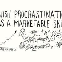 I Wish Procrastination Was a Marketable Skill - small view
