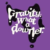 Gravity. What a Downer. - small view