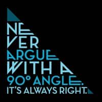 Never argue with a 90 degree angle. It's always right. - small view