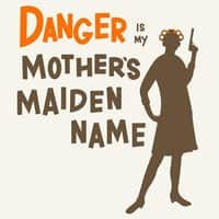 Danger is my mother's maiden name. - small view