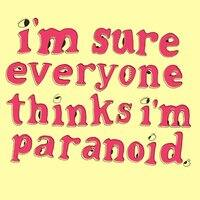 I'm Sure Everyone Thinks I'm Paranoid. - small view