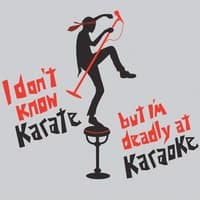 I Don't Know Karate But I'm Deadly at Karaoke - small view