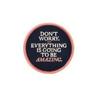 Don't Worry Everything Is Going To Be Amazing - small view
