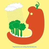 Vegetarians are Eating the Rainforests - small view