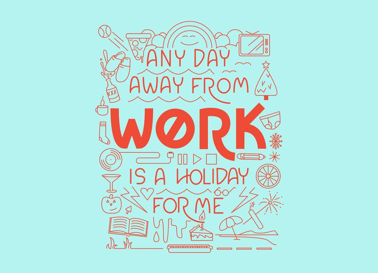 Any Day Away From Work Is A Holiday For Me By Katie