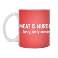 Meat is murder. Tasty, tasty murder. - small view