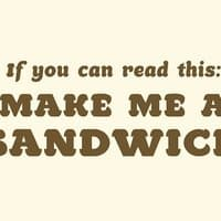 If you can read this make me a sandwich. - small view