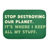 Stop destroying our planet. It's where I keep... - bath-mat - small view