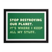 Stop destroying our planet. It's where I keep... - black-horizontal-framed-print - small view