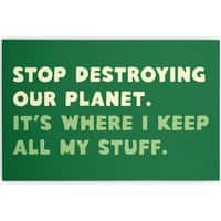 Stop destroying our planet. It's where I keep... - horizontal-canvas - small view