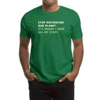 Stop destroying our planet. It's where I keep... - mens-regular-tee - small view
