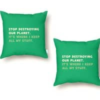 Stop destroying our planet. It's where I keep... - throw-pillow - small view