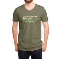 Stop destroying our planet. It's where I keep... - vneck - small view