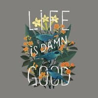 Life is Damn Good - small view