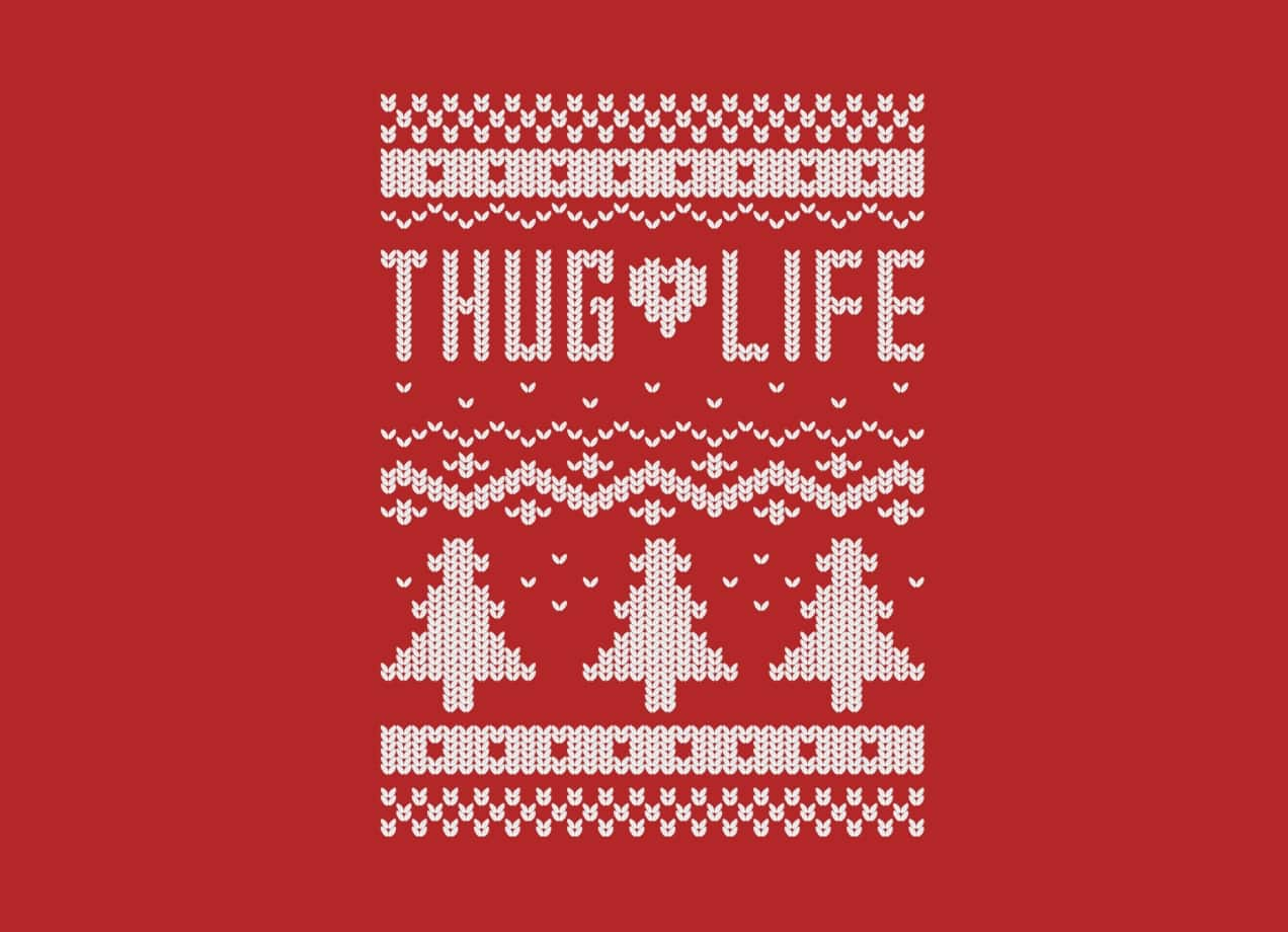 Thug Life Christmas Sweater By Jlwestover Threadless
