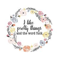 I like pretty things and the word fuck. - small view